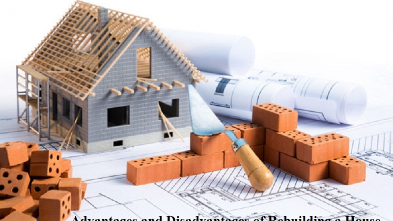 Advantages and Disadvantages of Rebuilding a House