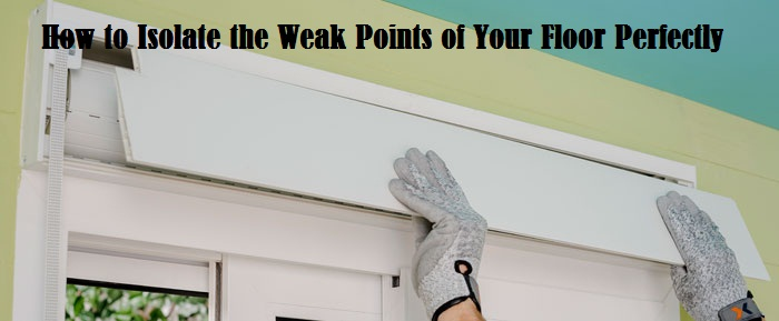 How to Isolate the Weak Points of Your Floor Perfectly