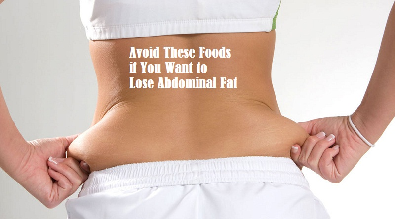 Avoid These Foods if You Want to Lose Abdominal Fat