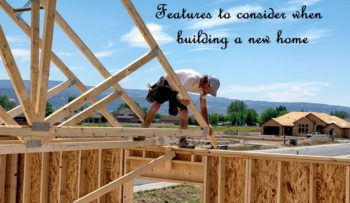 features to consider when building a new home