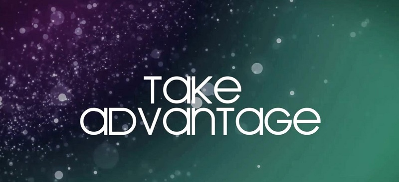Take advantage